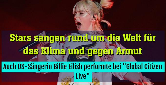 """Auch US-Sängerin Billie Eilish performte bei """"Global Citizen Live"""""""
