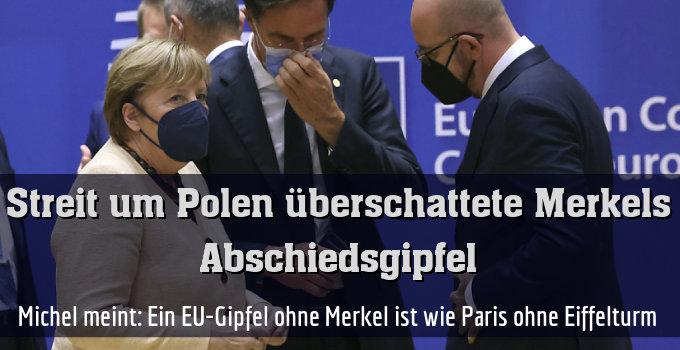 Michel meint: Ein EU-Gipfel ohne Merkel ist wie Paris ohne Eiffelturm