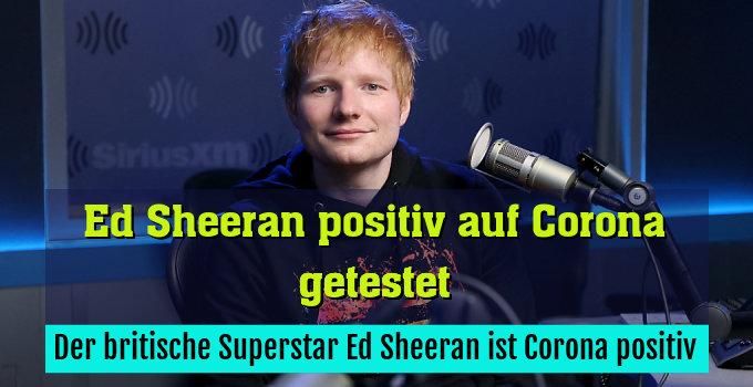 Der britische Superstar Ed Sheeran ist Corona positiv