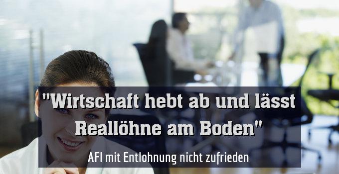 AFI mit Entlohnung nicht zufrieden