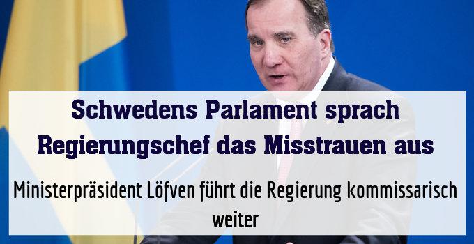 Ministerpräsident Löfven führt die Regierung kommissarisch weiter