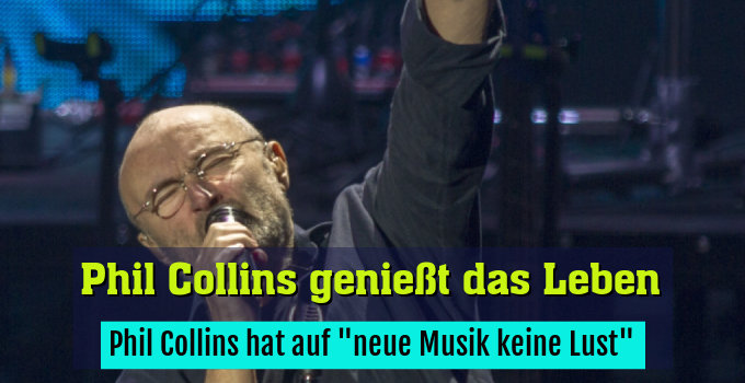 """Phil Collins hat auf """"neue Musik keine Lust"""""""