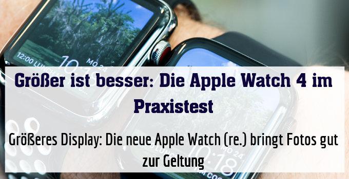 Größeres Display: Die neue Apple Watch (re.) bringt Fotos gut zur Geltung