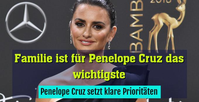 Penelope Cruz setzt klare Prioritäten