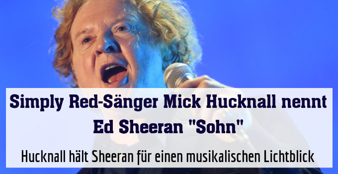 Hucknall hält Sheeran für einen musikalischen Lichtblick