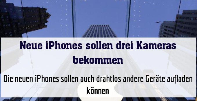 Die neuen iPhones sollen auch drahtlos andere Geräte aufladen können