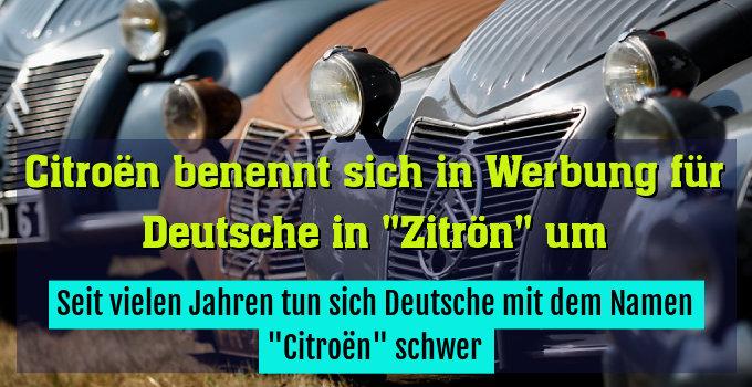 """Seit vielen Jahren tun sich Deutsche mit dem Namen """"Citroën"""" schwer"""