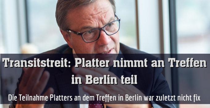 Die Teilnahme Platters an dem Treffen in Berlin war zuletzt nicht fix