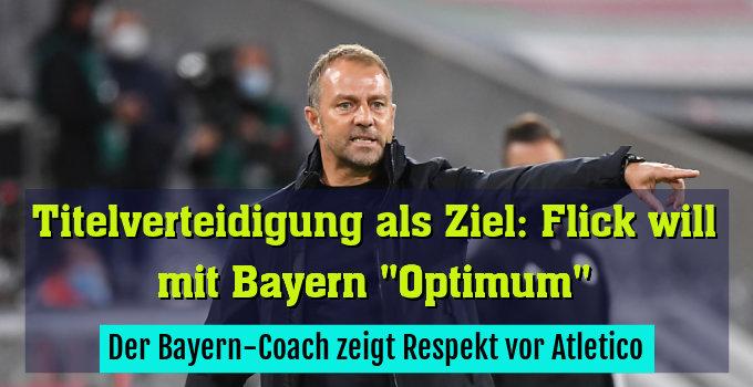 Der Bayern-Coach zeigt Respekt vor Atletico