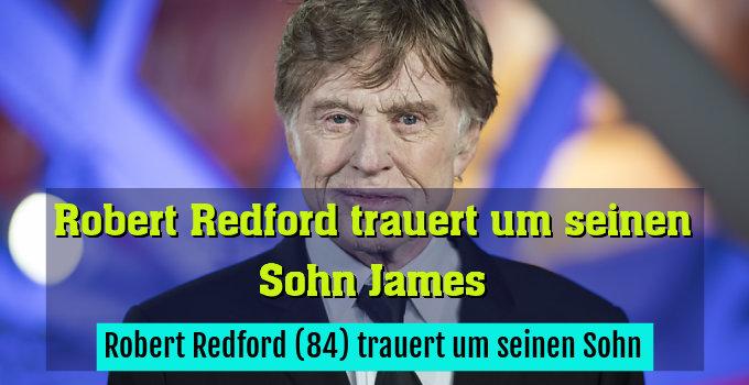 Robert Redford (84) trauert um seinen Sohn