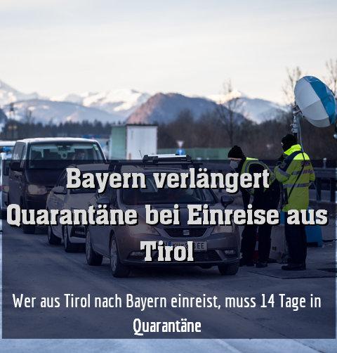 Wer aus Tirol nach Bayern einreist, muss 14 Tage in Quarantäne
